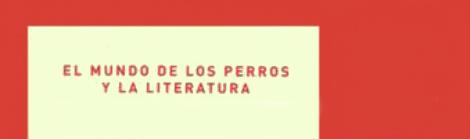 El mundo de los perros y la literatura. Bernardo Subercaseux.